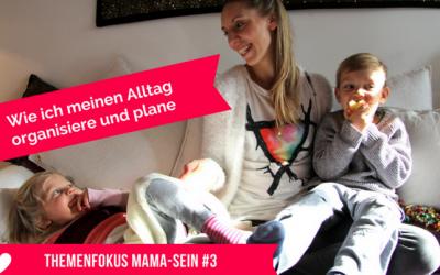 Wie ich meinen Mama-Alltag organisiere und plane