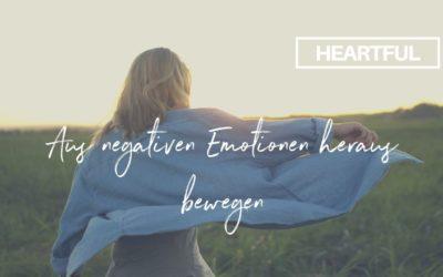Wie du dich aus negativen Emotionen heraus bewegen kannst